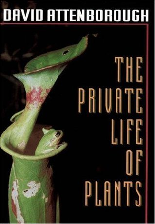 Ebook The Private Life Of Plants A Natural History Of Plant Behaviour By David Attenborough