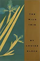 an analysis of the wild iris by louis gluck From the beginning of louise glück 's the wild iris there is a  however, glück  employs each word to hold deeper meaning each time it is.