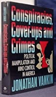 Conspiracies, Cover-Ups, and Crimes: Political Manipulation and Mind Control in America