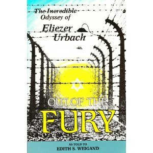 Out of the Fury: The Incredible Odyssey of Eliezer Urbach