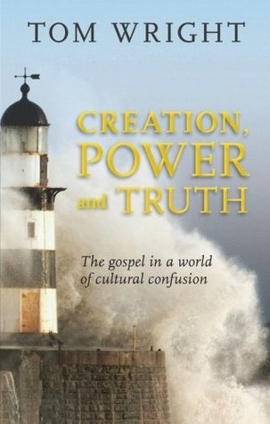 Creation, Power and Truth: The Gospel in a World of Cultural Confusion