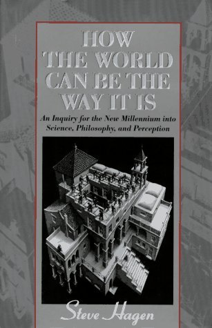 How the World Can Be the Way It Is: An Inquiry for the New Millennium Into Science, Philosophy, and Perception