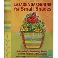 Lasagna Gardening for Small Spaces: A Layering System for Big Results in Small Gardens and Containers