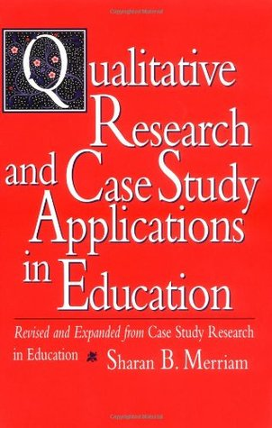 Qualitative Research and Case Study Applications in Education: Revised and Expanded from Case Study Research in Education