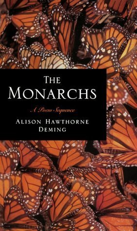 Alison Hawthorne Deming - The monarchs a poem sequence