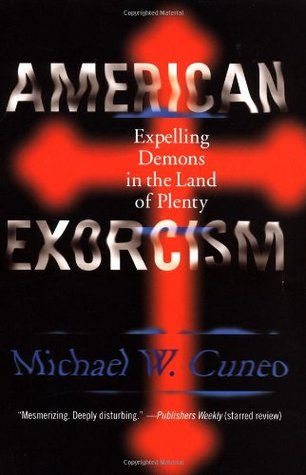 American Exorcism: Expelling Demons in the Land of Plenty by