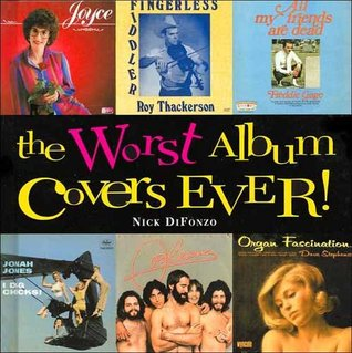 The Worst Album Covers Ever by Nick DiFonzo