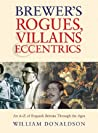 Brewer's Rogues, Villains & Eccentrics: An A-Z of Roguish Britons Through the Ages
