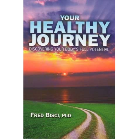 Your Healthy Journey Discovering Your Body S Full Potential By Fred Bisci