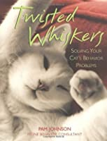 Twisted Whiskers: Solving Your Cat's Behavior Problems