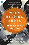 The When Helping Hurts Small Group Experience by Brian Fikkert
