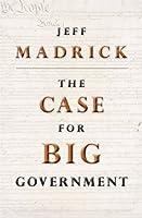 The Case for Big Government (The Public Square)