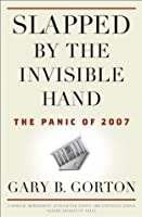 Slapped by the Invisible Hand: The Panic of 2007 (Financial Management Association Survey and Synthesis Series)