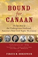 Bound for Canaan: The Epic Story of the Underground Railroad