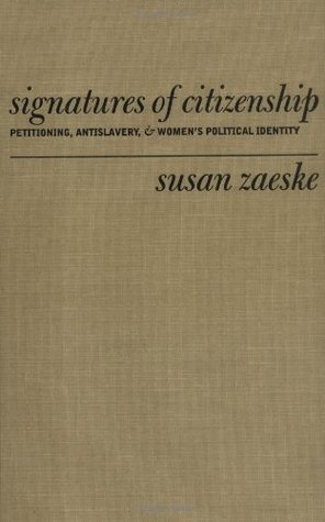 Signatures of Citizenship: Petitioning, Antislavery, and Womens Political Identity