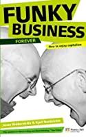 Funky Business Forever: How to Enjoy Capitalism (Financial Times Series)