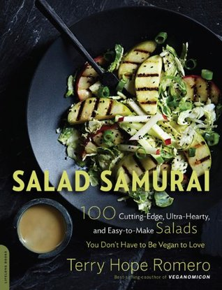 Salad Samurai: 100 Cutting-Edge, Ultra-Hearty, Easy-to-Make Salads You Don't Have to Be Vegan to Love