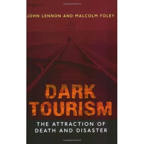 an analysis of the study of dark tourism by foley and lennon