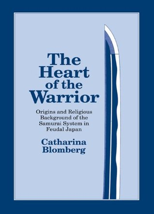 The Heart of the Warrior: Origins and Religious Background of the Samurai System in Feudal Japan