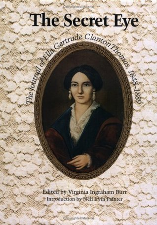 Secret Eye: The Journal of Ella Gertrude Clanton Thomas, 1848-1889