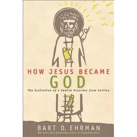 How Jesus Became God: The Exaltation of a Jewish Preacher