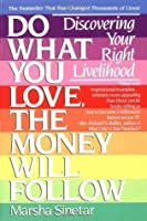 Do What You Love, The Money Will Follow: Discovering Your Right Livelihood