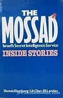 The Mossad: Israel's Secret Intelligence Service: Inside Stories