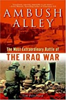 Ambush Alley: The Most Extraordinary Battle of the Iraq War