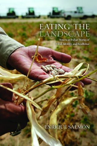 Eating the Landscape: American Indian Stories of Food, Identity, and Resilience (First Peoples: New Directions in Indigenous Studies)