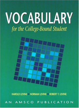 Vocabulary for the College Bound Student by Harold Levine