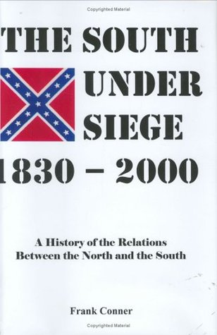 The South under siege, 1830-2000: A history of the relations between the North and the South
