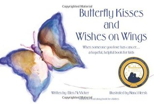 Butterfly Kisses and Wishes on Wings: When Someone You Love Has Cancer-- A Hopeful, Helpful Book for Kids