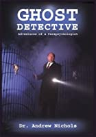 Ghost Detective: Adventures of a Parapsychologist