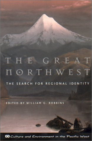 The Great Northwest: The Search for Regional Identity William G. Robbins