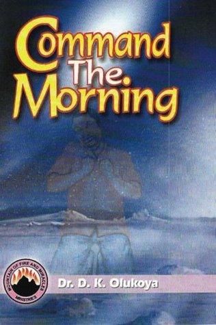 Command the Morning by D K  Olukoya