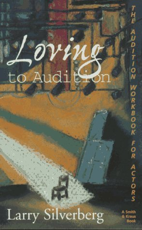 Loving to Audition: The Audition Workbook for Actors (Career Development Series)