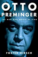 Otto Preminger: The Man Who Would Be King