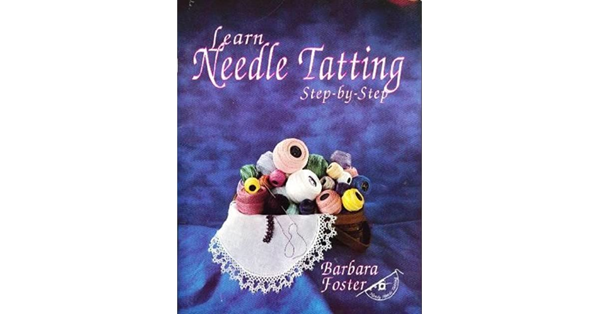 Learn Needle Tatting Step By Step By Barbara A Foster