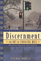 Discernment: The Art of Choosing Well, Revised Edition