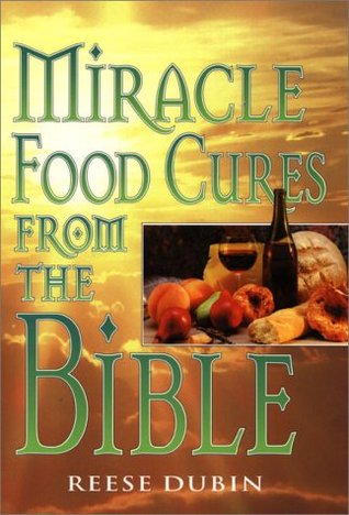Miracle Food Cures from the Bible by Reese P  Dubin
