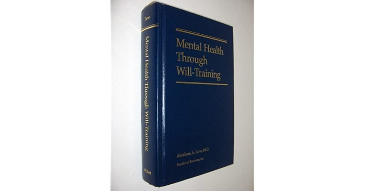 Mental Health Through Will Training A System Of Self Help In