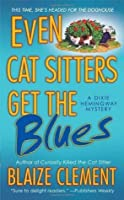 Even Cat Sitters Get the Blues: A Dixie Hemingway Mystery (Dixie Hemingway Mysteries)