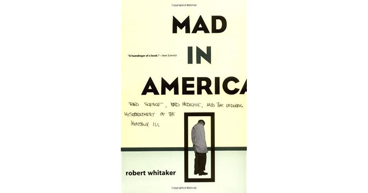 Mad in America: Bad Science, Bad Medicine and the Enduring ...