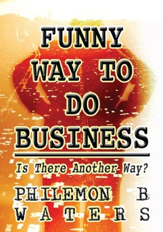 Funny Way to Do Business: Is There Another Way?