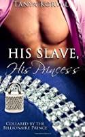 His Slave, His Princess: Collared by the Billionaire Prince (Asteria)