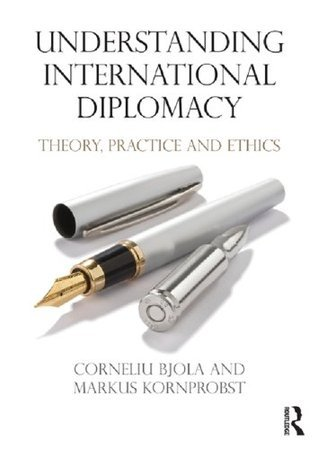 Understanding International Diplomacy Theory- Practice and Ethics