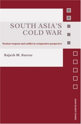 South Asia's Cold War: Nuclear Weapons and Conflict in Comparative Perspective (Asian Security Studies)