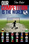 Our competition is the world by Stan Baker