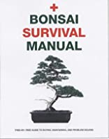 Bonsai Survival Manual: An Essential Guide to Buying, Maintaining and Problem Solving