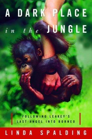 Dark Place in the Jungle Orangutans and the Search for the Birut8 Galdikas Borneo